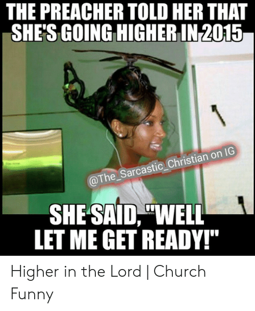 """Church Funny: THE PREACHER TOLD HER THAT  SHE'S GOING HIGHER IN 2015  @The_ Sarcastic Christian on IG  SHE SAID, """"WELL  LET ME GET READY!"""" Higher in the Lord 