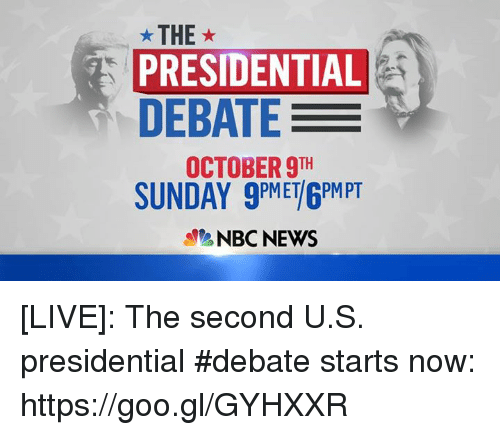 debate: THE  PRESIDENTIAL  DEBATE  OCTOBER 9TH  SUNDAY 9PMETI6PMPT  NBC NEWS [LIVE]: The second U.S. presidential #debate starts now: https://goo.gl/GYHXXR