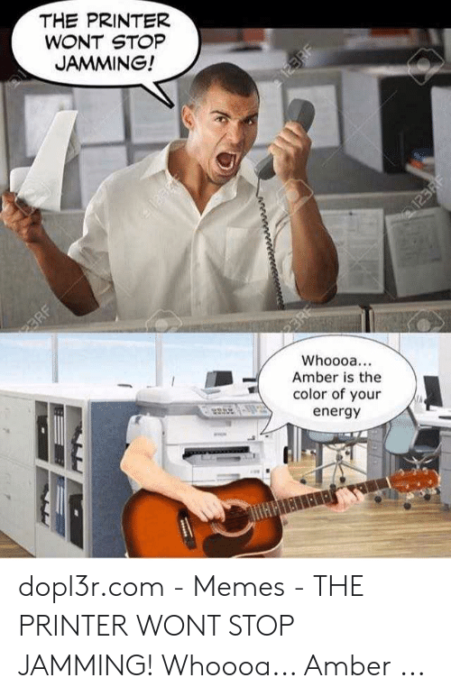 Amber Meme: THE PRINTER  WONT STOP  JAMMING!  Whoooa..  Amber is the  color of your  energy dopl3r.com - Memes - THE PRINTER WONT STOP JAMMING! Whoooa... Amber ...
