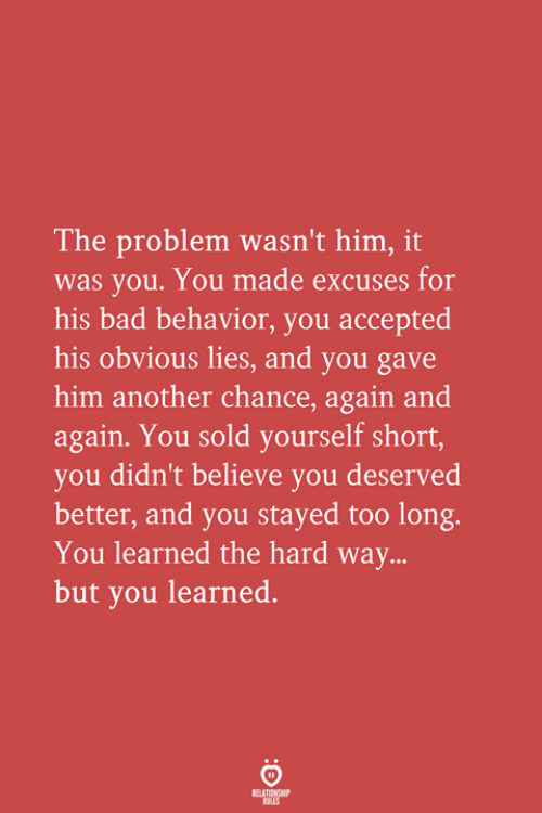 Him Another: The problem wasn't him, it  was you. You made excuses for  his bad behavior, you accepted  his obvious lies, and you gave  him another chance, again and  again. You sold yourself short,  you didn't believe you deserved  better, and you stayed too long.  You learned the hard way...  but you learned.