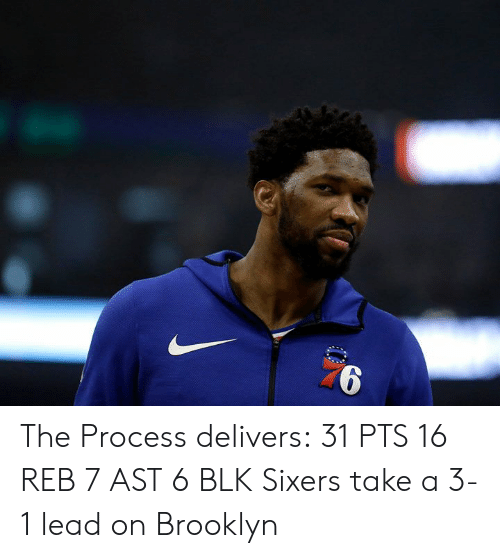 3 1 Lead: The Process delivers:  31 PTS 16 REB 7 AST 6 BLK  Sixers take a 3-1 lead on Brooklyn