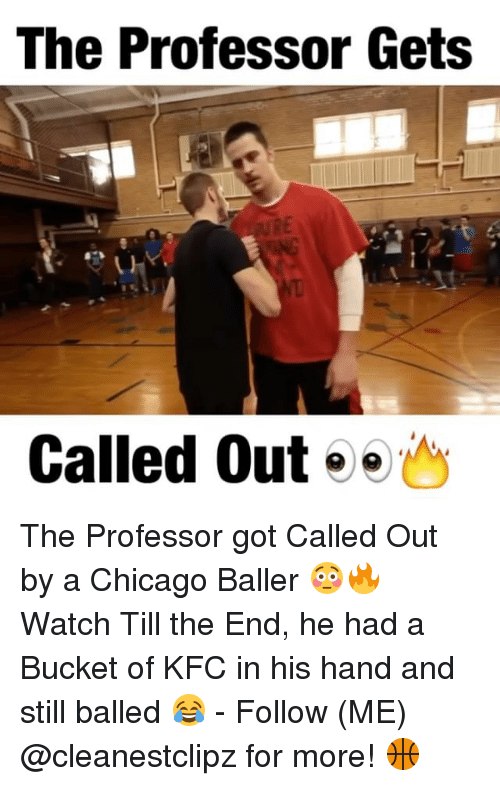 Chicago, Kfc, and Memes: The Professor Gets  Called Out The Professor got Called Out by a Chicago Baller 😳🔥 Watch Till the End, he had a Bucket of KFC in his hand and still balled 😂 - Follow (ME) @cleanestclipz for more! 🏀