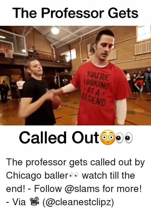 Memes, Ballers, and 🤖: The Professor Gets  YOURE  Called Out The professor gets called out by Chicago baller👀 watch till the end! - Follow @slams for more! - Via 📽 (@cleanestclipz)