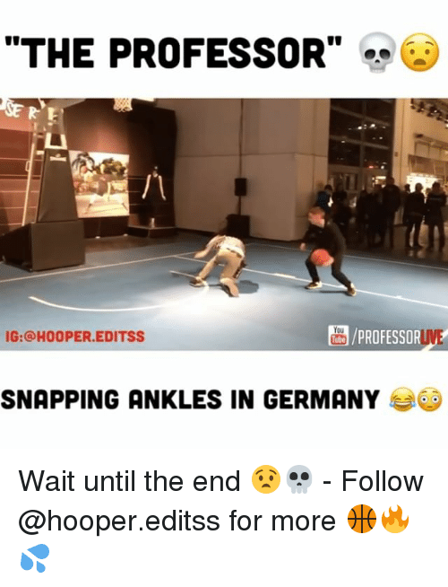 """following: """"THE PROFESSOR""""  PROFESSORLUVE  IG: HOOPER EDITSS  SNAPPING ANKLES IN GERMANY Wait until the end 😧💀 - Follow @hooper.editss for more 🏀🔥💦"""