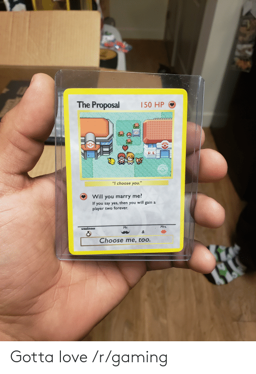 "the proposal: The Proposal  150 HP  P.E  ASSICHED  ""I choose you.""  Will you marry me?  If you say yes, then you will gain a  player two forever.  Mrs.  Mr.  weakness  &  Choose me, too. Gotta love /r/gaming"