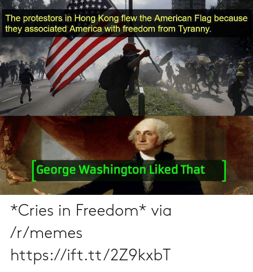 Cries In: The protestors in Hong Kong flew the American Flag because  they associated America with freedom from Tyranny.  George Washington Liked That *Cries in Freedom* via /r/memes https://ift.tt/2Z9kxbT