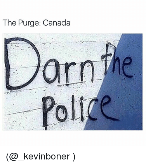purging: The Purge: Canada  arn The (@_kevinboner )