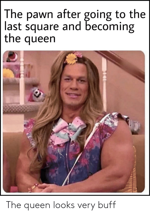Queen, The Queen, and Buff: The queen looks very buff
