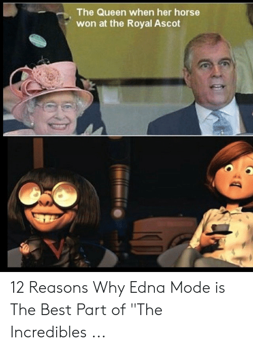 "Edna Mode Meme: The Queen when her horse  won at the Royal Ascot 12 Reasons Why Edna Mode is The Best Part of ""The Incredibles ..."