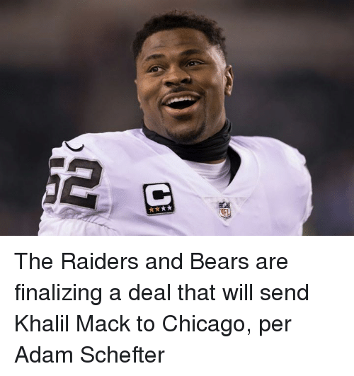 Chicago, Bears, and Raiders: The Raiders and Bears are finalizing a deal that will send Khalil Mack to Chicago, per Adam Schefter