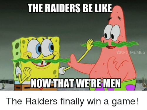 NFL: THE RAIDERS BE LIKE  (a NFL MEMES  NOW THAT WERE MEN The Raiders finally win a game!