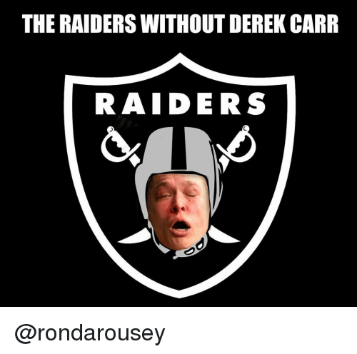 Rondarousey: THE RAIDERS WITHOUT DEREK CARR  RAIDERS @rondarousey