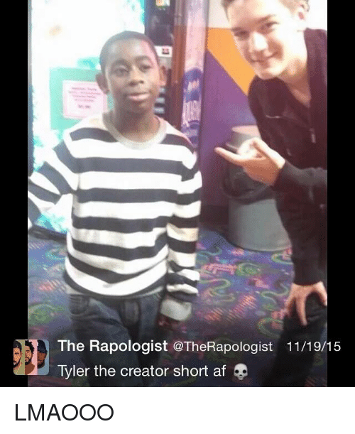 Dank Memes: The Rapologist @TheRapologist 11/19/15  Tyler the creator short af LMAOOO
