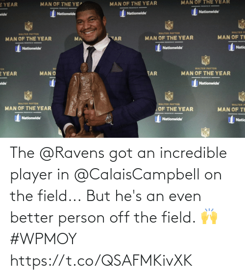 player: The @Ravens got an incredible player in @CalaisCampbell on the field...  But he's an even better person off the field. 🙌 #WPMOY  https://t.co/QSAFMKivXK