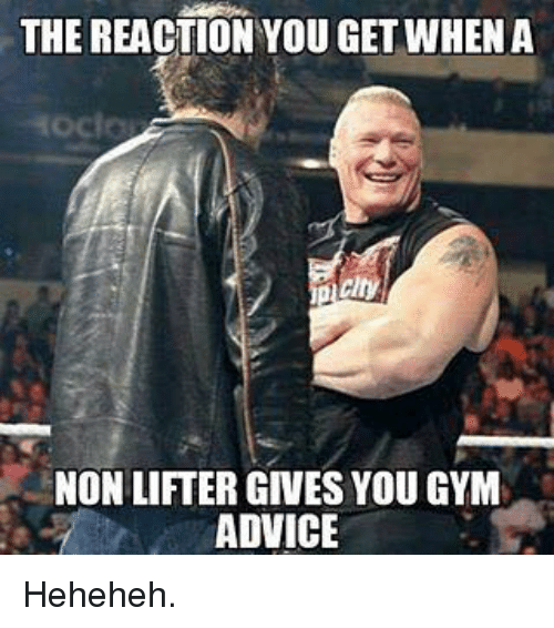 Gyms,  Reaction, and  Reactions: THE REACTION YOU GETWHEN A  NON LIFTER GIVES YOU GYM  ADVICE Heheheh.