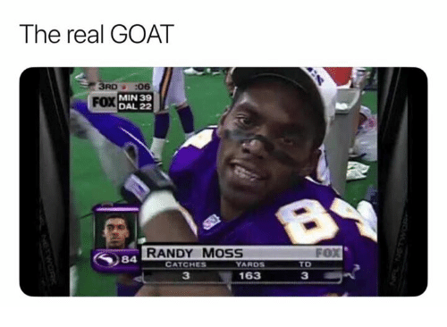 Nfl, Goat, and The Real: The real GOAT  RD:06  FOX  MIN 39  DAL 22  FoX  TD  3  RANDY MOSS  CATCHES  YARDS  3  163