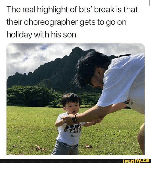 highlight: The real highlight of bts' break is that  their choreographer gets to go on  holiday with his son  Hawal  ifunny.ce
