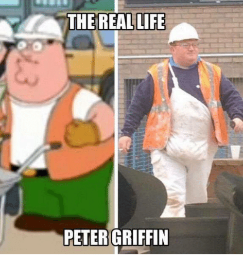 memes: THE REAL LIFE  PETER GRIFFIN