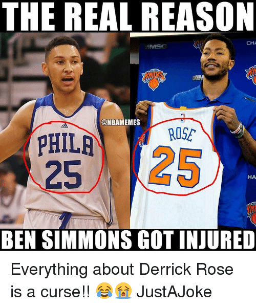 Derrick Rose, Nba, and Rose: THE REAL REASON  CHA  ONBAMEMES  ROSE  PHILA  HA  BEN SIMMONS GOT INJURED Everything about Derrick Rose is a curse!! 😂😭 JustAJoke