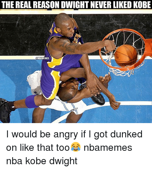 Basketball, Dunk, and Nba: THE REAL REASON DWIGHT NEVER LIKED KOBE  ONBAMEMES I would be angry if I got dunked on like that too😂 nbamemes nba kobe dwight