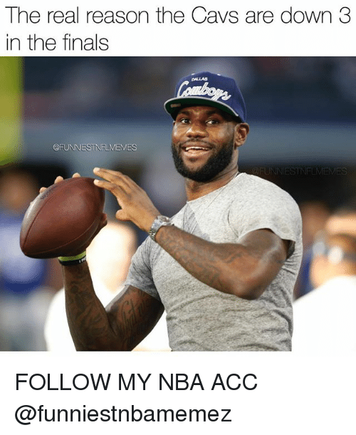 Cavs, Finals, and Nba: The real reason the Cavs are down 3  in the finals  @FUNNIESTNELMEMES  UNNIESTNELMEMES FOLLOW MY NBA ACC @funniestnbamemez