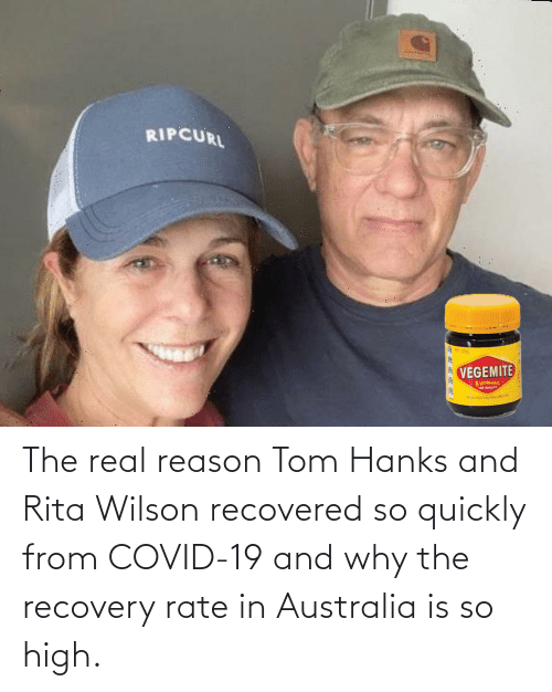 Tom Hanks: The real reason Tom Hanks and Rita Wilson recovered so quickly from COVID-19 and why the recovery rate in Australia is so high.