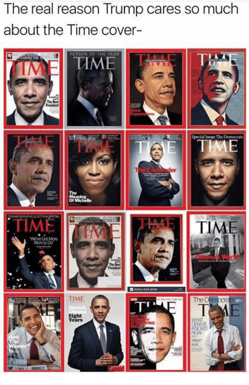 Memes, Work, and The Real: The real reason Trump cares so much  about the Time cover-  TIME  TIME TIME  TIME  Work to  TIME  Eight  Yeans
