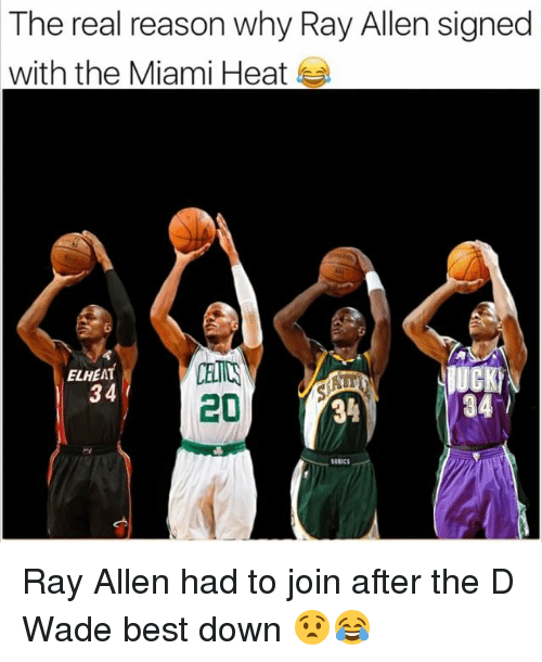Memes, Miami Heat, and Best: The real reason why Ray Allen signed  with the Miami Heat  ELHEAT  34  34%  34 Ray Allen had to join after the D Wade best down 😧😂