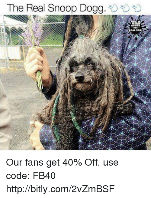 snoopes: The Real Snoop Dogg.  RCAL SPILL Our fans get 40% Off, use code: FB40 http://bitly.com/2vZmBSF