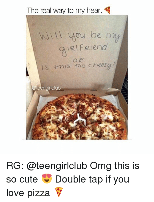 irie: The real way to my heart  ill you be n  IRI fRIend  IS this too cheesy  eengirlclub RG: @teengirlclub Omg this is so cute 😍 Double tap if you love pizza 🍕