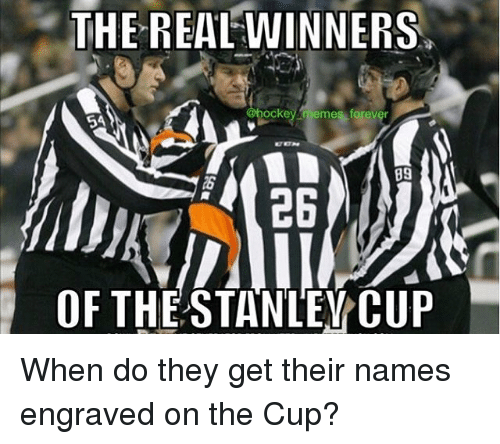 Memes, Forever, and The Real: THE REAL WINNERS  ockey memes forever  6A  B9  OF THE STANLEY CUP When do they get their names engraved on the Cup?