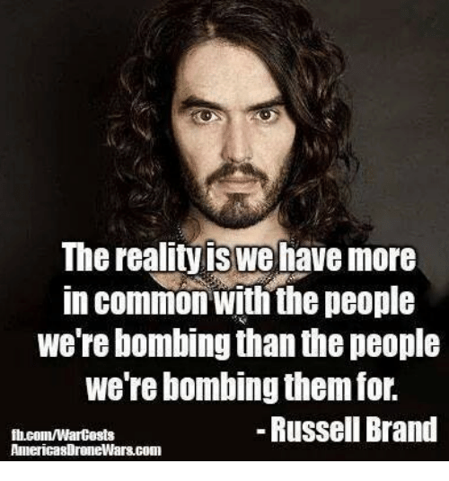 Memes, Common, and Russell Brand: The reality iswehave more  In Common With the people  we're bombing than the people  were bombing them for,  Russell Brand  fb.coun/WarCosts  AmericasDroneWars.com