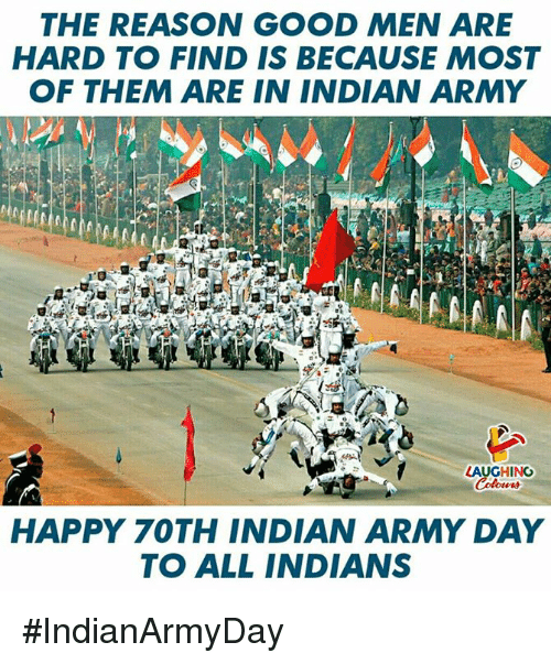 Army, Good, and Happy: THE REASON GOOD MEN ARE  HARD TO FIND IS BECAUSE MOST  OF THEM ARE IN INDIAN ARMY  8  HAPPY 70TH INDIAN ARMY DAY  TO ALL INDIANS #IndianArmyDay