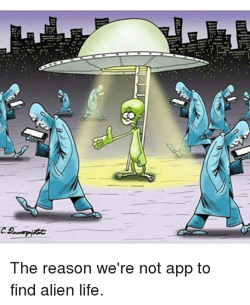 Life, Memes, and Alien: The reason we're not app to find alien life.