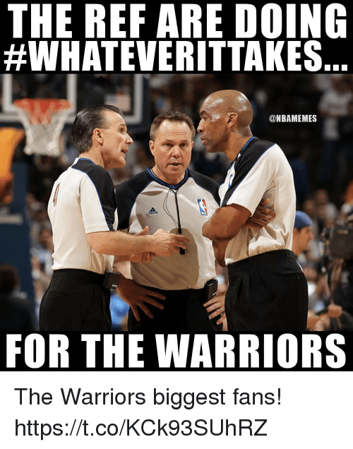 Memes, Warriors, and The Ref: THE REF ARE DOING  #WHATEVERITTAKES.  @NBAMEMES  FOR THE WARRIORS The Warriors biggest fans! https://t.co/KCk93SUhRZ