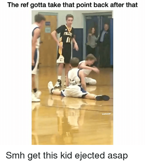 Funny, The Ref, and Take That: The ref gotta take that point back after that Smh get this kid ejected asap