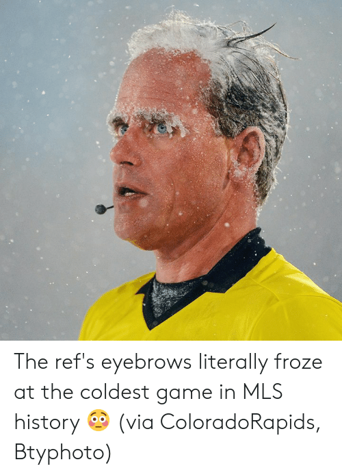 eyebrows: The ref's eyebrows literally froze at the coldest game in MLS history 😳  (via ColoradoRapids, Btyphoto)