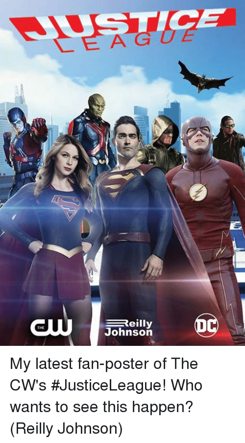 Memes, 🤖, and Who: THE  Reilly  Johnson  CE My latest fan-poster of The CW's #JusticeLeague! Who wants to see this happen?  (Reilly Johnson)