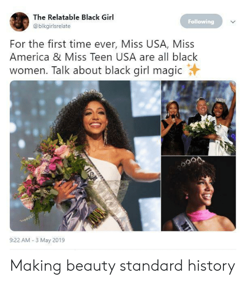 Black Girl: The Relatable Black Girl  Following  @blkgirlsrelate  For the first time ever, Miss USA, Miss  America & Miss Teen USA are all black  women. Talk about black girl magic  9:22 AM 3 May 2019 Making beauty standard history