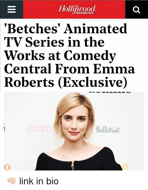 Emma Roberts, Comedy Central, and Link: THE  REPORTER  'Betches' Animated  TV Series in the  Works at Comedy  Central From Emma  Roberts (Exclusive)  belletrist 👊🏻 link in bio