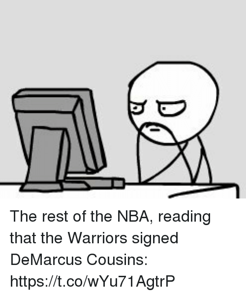 DeMarcus Cousins, Nba, and Sports: The rest of the NBA, reading that the Warriors signed DeMarcus Cousins: https://t.co/wYu71AgtrP