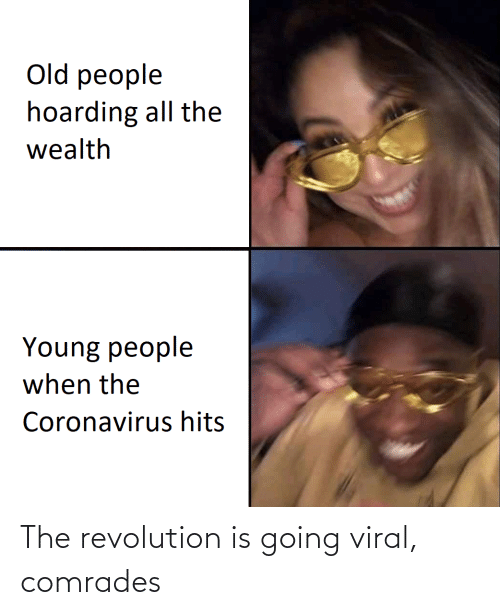 viral: The revolution is going viral, comrades
