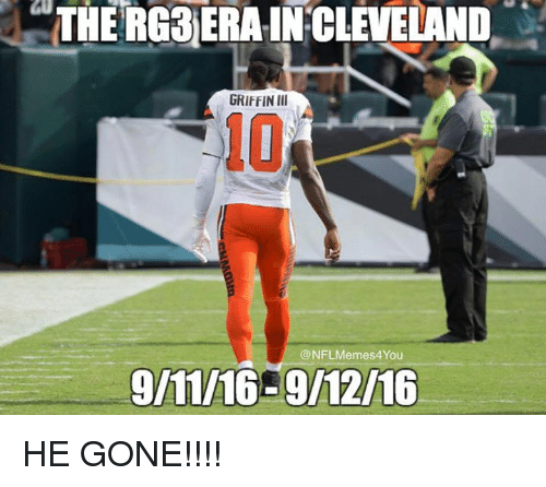 RG3: THE RG3 I  IN CLEVELAND  GRIFFIN III  @NFLMemes4 You  9/11/1659 12/16 HE GONE!!!!