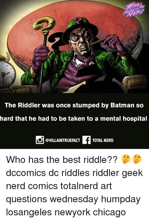 Batman, Chicago, and Memes: The Riddler was once stumped by Batman so  hard that he had to be taken to a mental hospital  @VILLAINTRUEFACT  TOTAL NERD Who has the best riddle?? 🤔🤔 dccomics dc riddles riddler geek nerd comics totalnerd art questions wednesday humpday losangeles newyork chicago