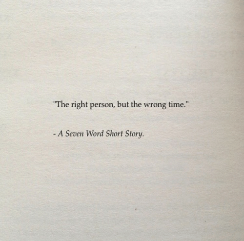 "Wrong Time: The right person, but the wrong time.""  A Seven Word Short Story"