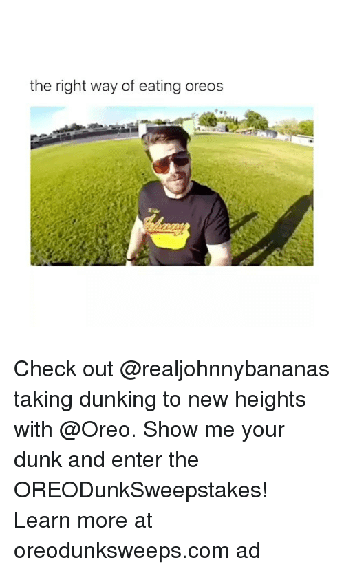 Dunk, Com, and Oreo: the right way of eating oreos Check out @realjohnnybananas taking dunking to new heights with @Oreo. Show me your dunk and enter the OREODunkSweepstakes! Learn more at oreodunksweeps.com ad