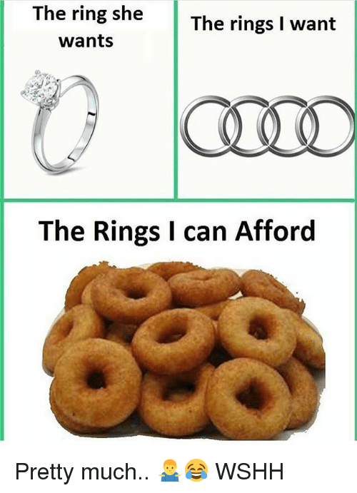 Memes, Wshh, and The Ring: The ring she  wants  The rings I want  The Rings I can Afford Pretty much.. 🤷‍♂️😂 WSHH
