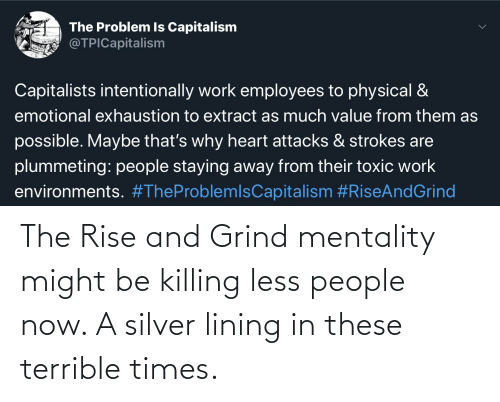 rise and grind: The Rise and Grind mentality might be killing less people now. A silver lining in these terrible times.