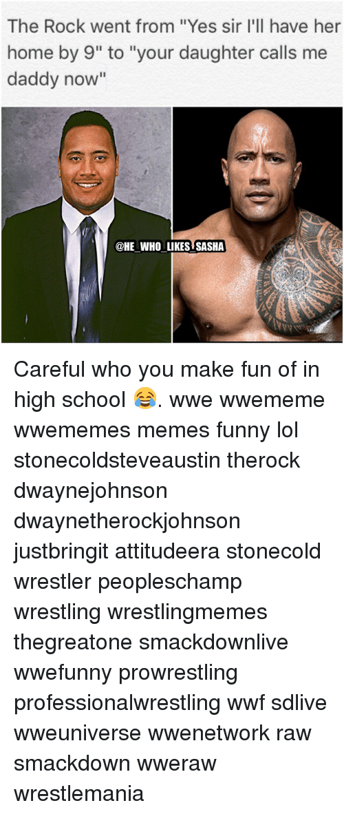 "Funny Lols: The Rock went from ""Yes sir l'll have her  home by 9"" to ""your daughter calls me  daddy now""  @HE WHO LIKES SASHA Careful who you make fun of in high school 😂. wwe wwememe wwememes memes funny lol stonecoldsteveaustin therock dwaynejohnson dwaynetherockjohnson justbringit attitudeera stonecold wrestler peopleschamp wrestling wrestlingmemes thegreatone smackdownlive wwefunny prowrestling professionalwrestling wwf sdlive wweuniverse wwenetwork raw smackdown wweraw wrestlemania"