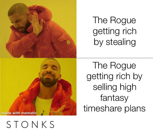 timeshare: The Rogue  getting rich  by stealing  The Rogue  getting rich by  selling high  fantasy  timeshare plans  made with mematic S T O N K S